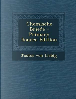 Chemische Briefe - Primary Source Edition by Justus Von Liebig