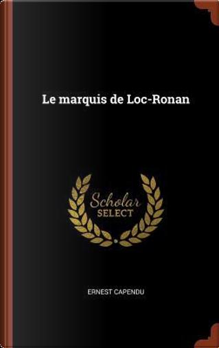 Le Marquis de Loc-Ronan by Ernest Capendu