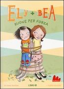 Buone per forza. Ely + Bea by ANNIE BARROWS