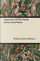 Vegetation Of The North Haven Sand Plains by Wilton Everett Britton
