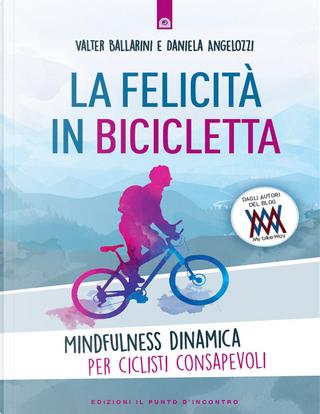 La felicità in bicicletta by Daniela Angelozzi, Valter Ballarini