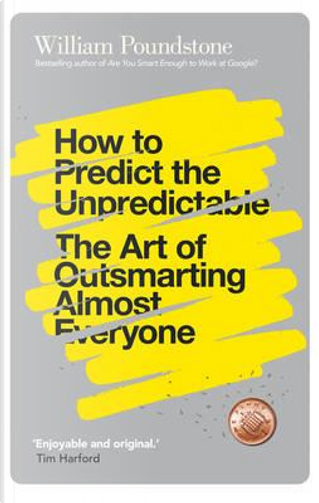 How to Predict the Unpredictable by William Poundstone