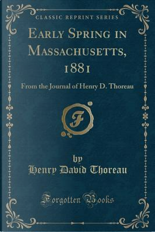 Early Spring in Massachusetts, 1881 by Henry D. Thoreau
