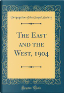 The East and the West, 1904 (Classic Reprint) by Propagation Of The Gospel Society