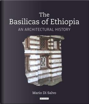 The Basilicas of Ethiopia by Mario Di Salvo