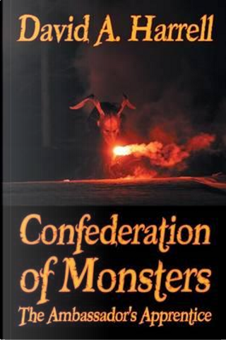 Confederation of Monsters by David a. Harrell