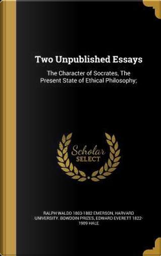 2 UNPUBLISHED ESSAYS by Ralph Waldo 1803-1882 Emerson