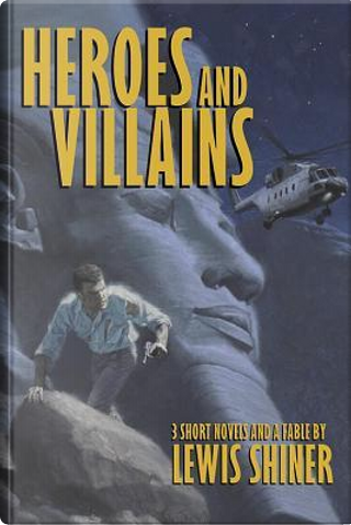 Heroes and Villains by Lewis Shiner