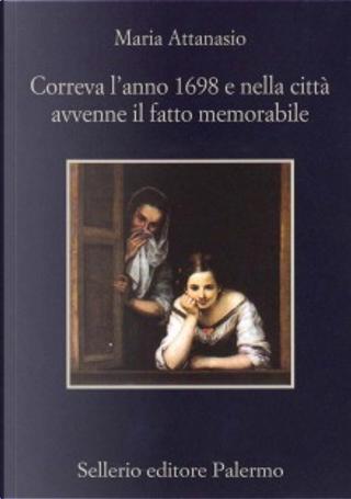 Correva l'anno 1698 e nella città avvenne il fatto memorabile by Maria Attanasio