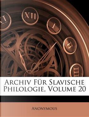 Archiv für Slavische Philologie, Zwanzigster Band by ANONYMOUS
