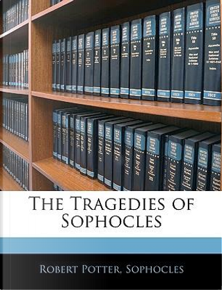 The Tragedies of Sophocles by Robert Potter