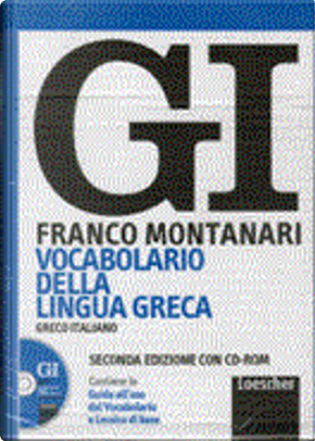 GI. Vocabolario della lingua greca by Franco Montanari