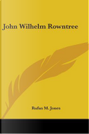 John Wilhelm Rowntree by Rufus M. Jones