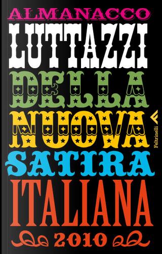 Almanacco Luttazzi della nuova satira italiana 2010 by Daniele Luttazzi
