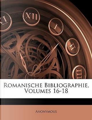 Romanische Bibliographie, Volumes 16-18 by ANONYMOUS