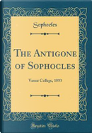 The Antigone of Sophocles by Sophocles Sophocles