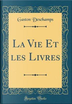 La Vie Et les Livres (Classic Reprint) by Gaston Deschamps