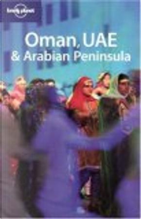 Lonely Planet Oman, UAE & Arabian Peninsula by Frances Linzee Gordon, Jenny Walker, Lara Dunston, Stuart Butler, Terry Carter