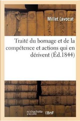 Traite Du Bornage Et de la Competence Et Actions Qui En Derivent by -