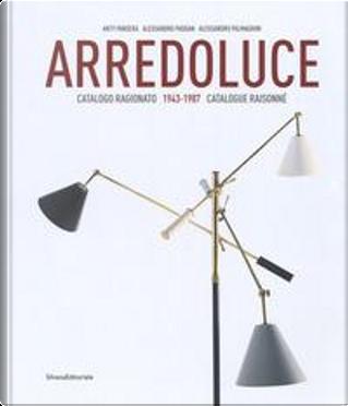 Arredoluce. Catalogo ragionato 1943-1987. Ediz. italiana e inglese by Anty Pansera