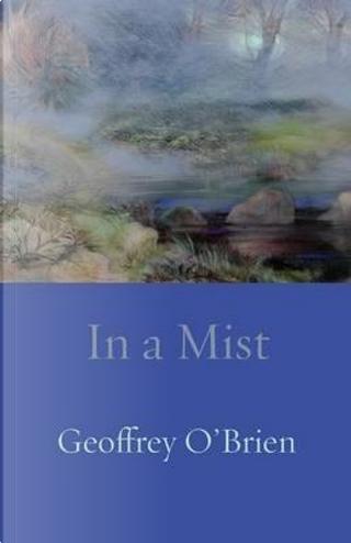 In a Mist by Geoffrey O'Brien