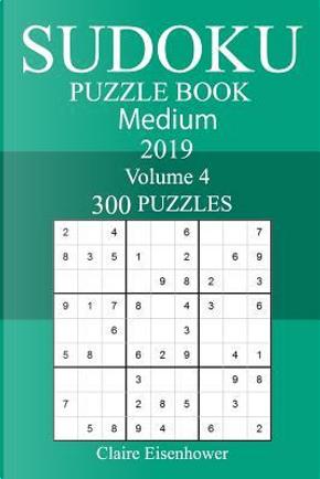 300 Medium Sudoku Puzzle Book 2019 by Claire Eisenhower