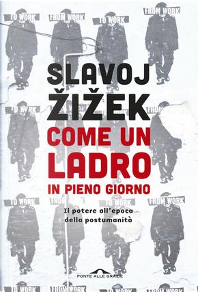 Come un ladro in pieno giorno by Slavoj Zizek