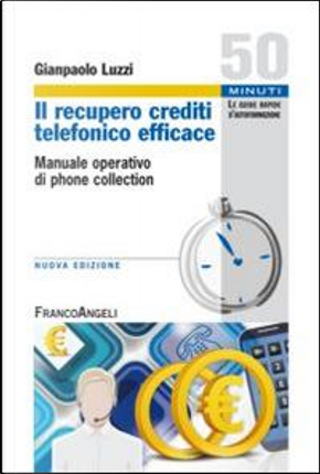 Il recupero crediti telefonico efficace. Manuale operativo di phone collection by Gianpaolo Luzzi