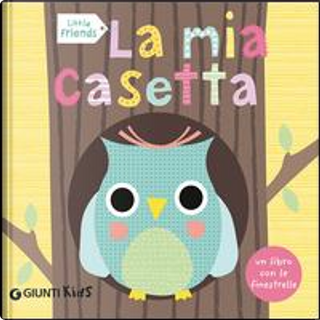 La mia casetta. Little friends by Sarah Powell