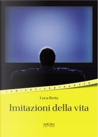 Imitazioni della vita (racconti della discontinuità) by Luca Berta