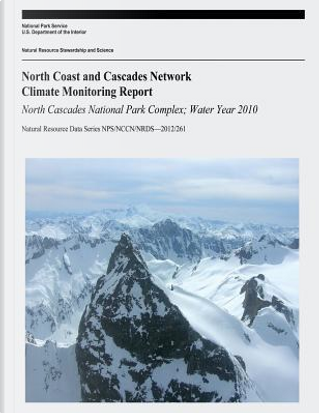 North Coast and Cascades Climate Monitoring Report by U.S. Department of the Interior