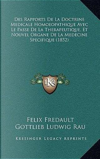Des Rapports de La Doctrine Medicale Homoeopathique Avec Le Passe de La Therapeutique, Et Nouvel Organe de La Medecine Specifique (1852) by Felix Fredault
