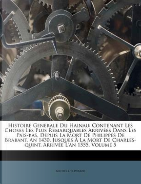 Histoire Generale Du Hainau by Michel Delewarde