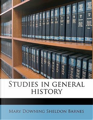 Studies in General History by Mary Downing Sheldon Barnes
