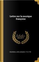 Lettre Sur La Musique Françoise by Jean-Jacques Rousseau