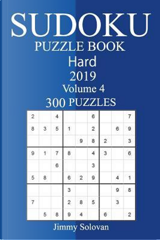300 Hard Sudoku Puzzle Book 2019 by Jimmy Solovan