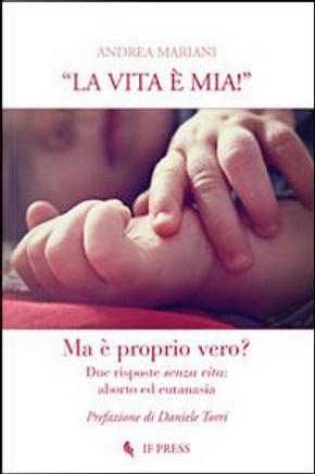 «La vita è mia!». Due risposte senza vita. Aborto ed eutanasia by Andrea Mariani
