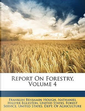 Report on Forestry, Volume 4 by Franklin Benjamin Hough