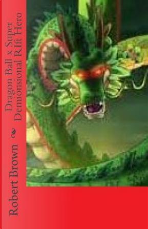 Dragon Ball X Super Demionsional Rift Hero by Robert Brown
