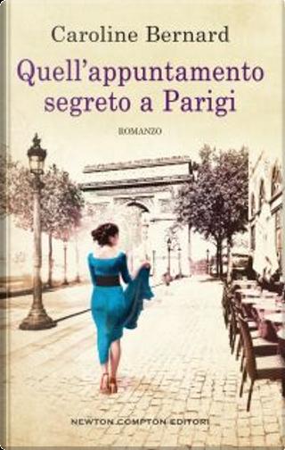 Quell'appuntamento segreto a Parigi by Caroline Bernard