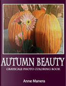 Autumn Beauty Grayscale Photo Coloring Book by Anne Manera