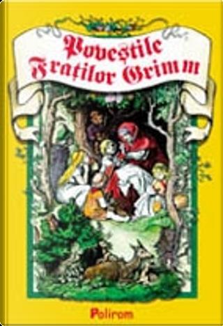 Poveştile Fraţilor Grimm by Jakob Grimm, Wilhelm Grimm