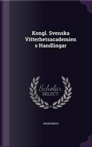 Kongl. Svenska Vitterhetsacademiens Handlingar by ANONYMOUS