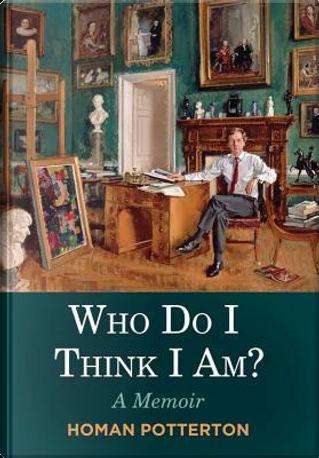 Who Do I Think I Am? by Homan Potterton