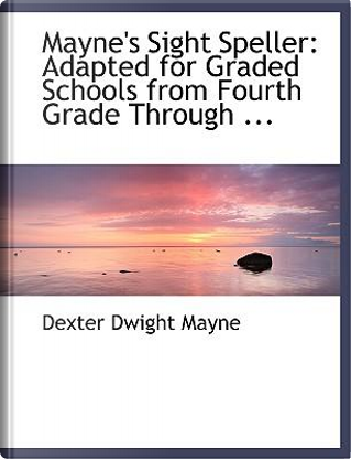 Mayne's Sight Speller by Dexter Dwight Mayne