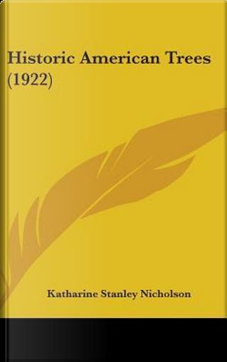 Historic American Trees (1922) by Katharine Stanley Nicholson