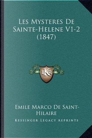 Les Mysteres de Sainte-Helene V1-2 (1847) by Emile Marco de Saint-Hilaire