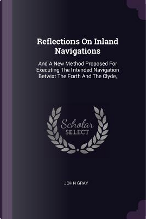 Reflections on Inland Navigations by John Gray