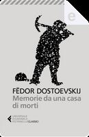 Memorie da una casa di morti by Fëdor Mihajlovič Dostoevskij