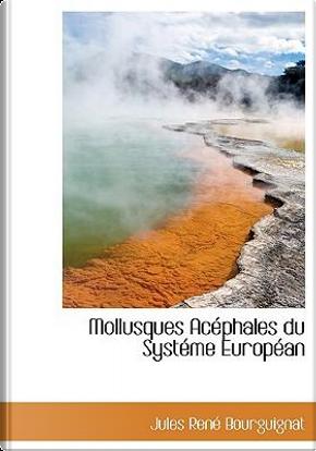 Mollusques AC Phales Du Syst Me Europ an by Jules Ren Bourguignat